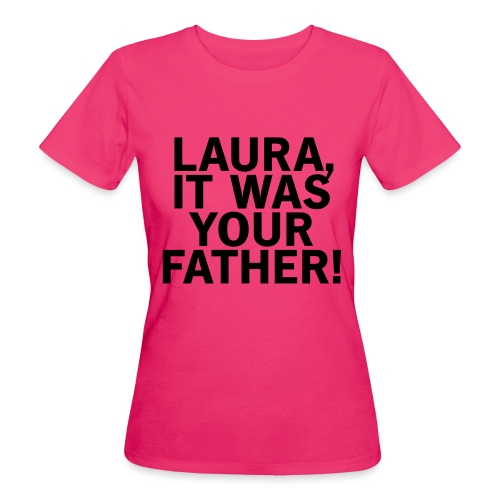 Laura it was your father - Frauen Bio-T-Shirt