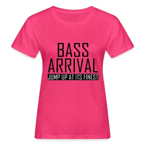 Bass Arrival - Jump Up at its Finest - Frauen Bio-T-Shirt