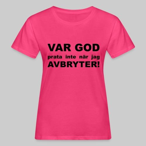Var God Prata Inte - Ekologisk T-shirt dam