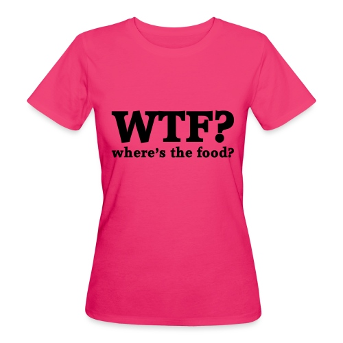 WTF - Where's the food? - Vrouwen Bio-T-shirt