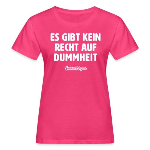 Es gibt kein Recht auf Dummheit - Frauen Bio-T-Shirt
