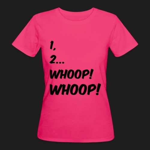 1, 2... WHOOP! WHOOP! - T-shirt ecologica da donna