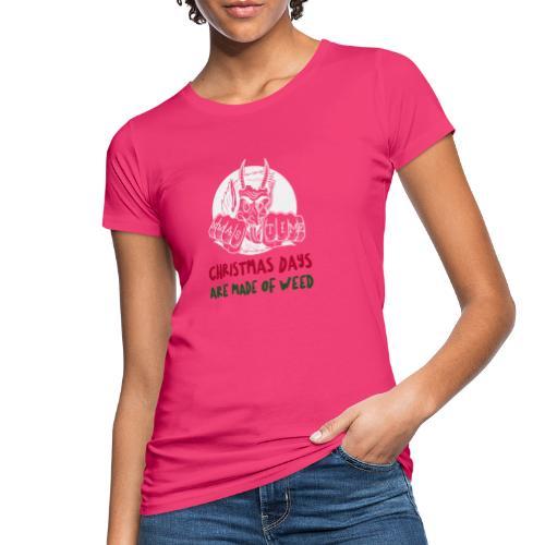 Kerstmisdagen zijn gemaakt van wiet. Cadeau kerst. - Vrouwen Bio-T-shirt