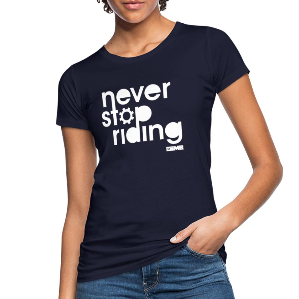 Never Stop Riding - Women's Organic T-Shirt - navy