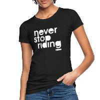 Never Stop Riding - Women's Organic T-Shirt - black