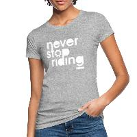 Never Stop Riding - Women's Organic T-Shirt - heather grey