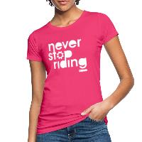 Never Stop Riding - Women's Organic T-Shirt - neon pink