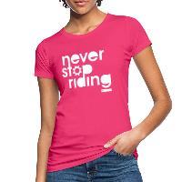 Never Stop Riding - Women's Organic T-Shirt neon pink