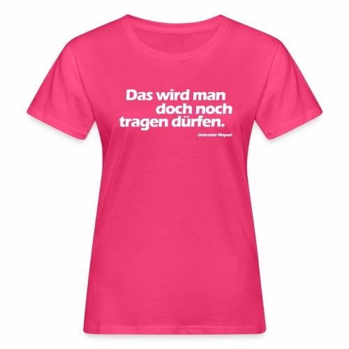 Das wird man doch noch tragen dürfen - Frauen Bio-T-Shirt