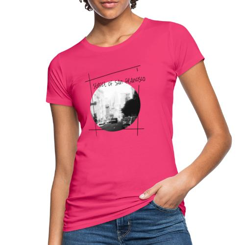 STREET OF SAN FRANCISCO - Frauen Bio-T-Shirt