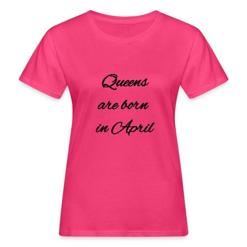 Queens are born in April 2 - T-shirt ecologica da donna