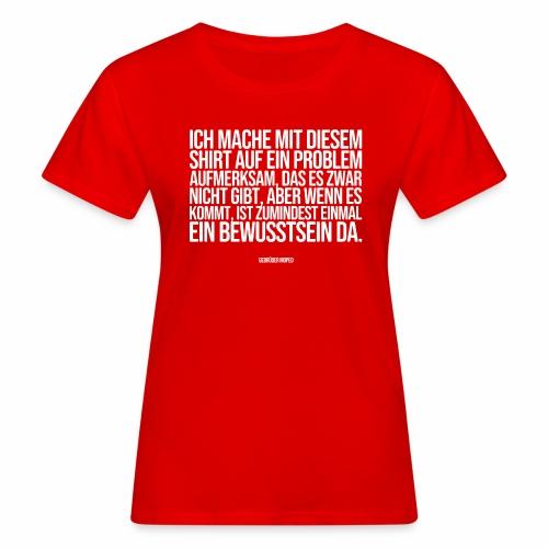 Problembewusstsein - Frauen Bio-T-Shirt