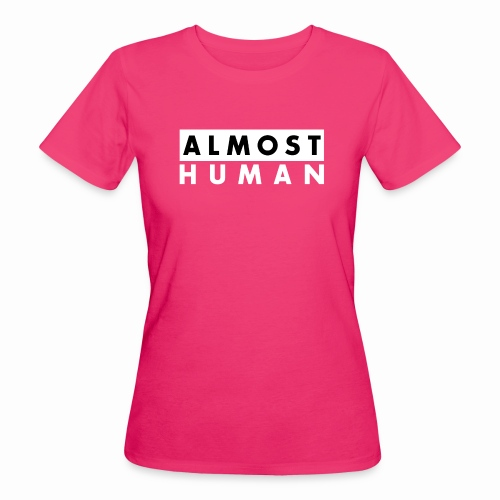 Almost Human - Women's Organic T-Shirt