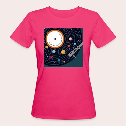 You Are The Music Of The Universe - Frauen Bio-T-Shirt