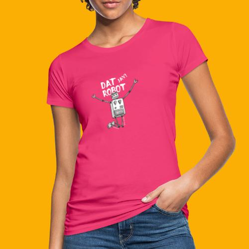Dat Robot: The Joy of Life - Vrouwen Bio-T-shirt