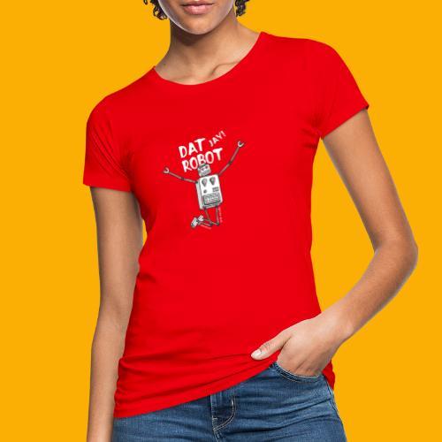 Dat Robot: The Joy of Life - Vrouwen Bio-T-shirt