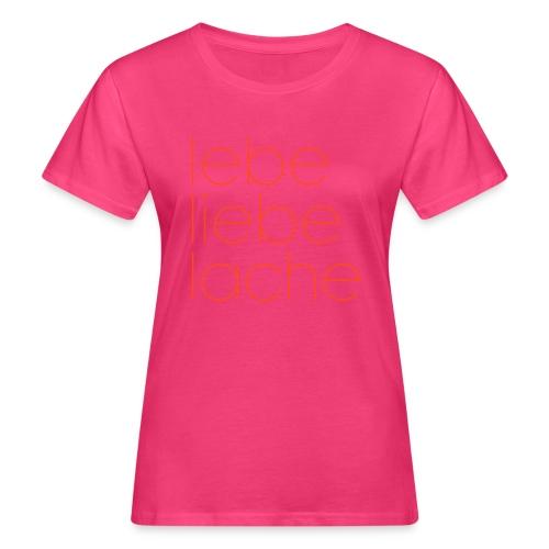 lebe liebe lache - Frauen Bio-T-Shirt