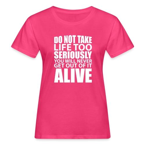 do not take life too seriously - Økologisk T-skjorte for kvinner