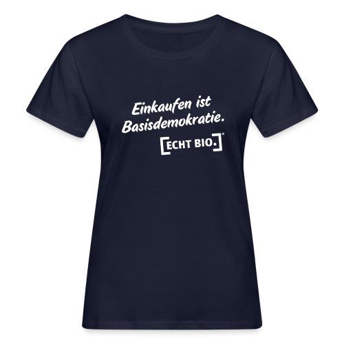 Einkaufen ist Basisdemokr - Frauen Bio-T-Shirt
