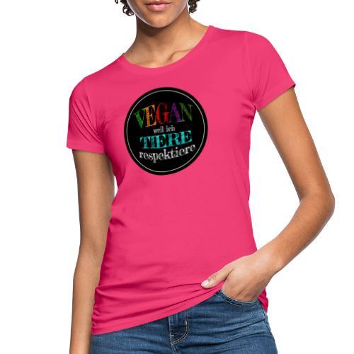 VEGAN WEIL ICH TIERE RESPEKTIERE - Frauen Bio-T-Shirt