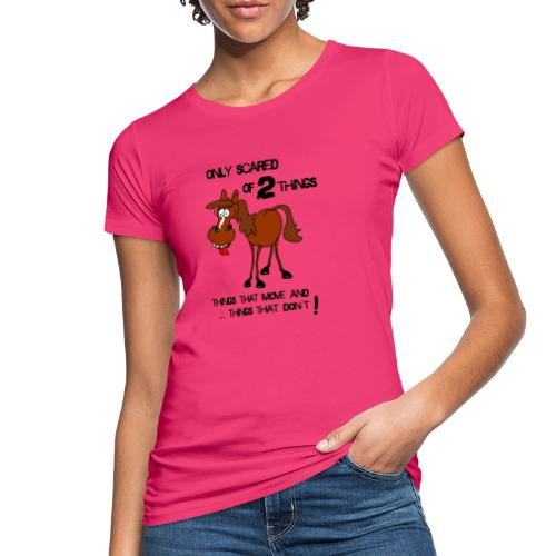 only scared of 2 things - Frauen Bio-T-Shirt