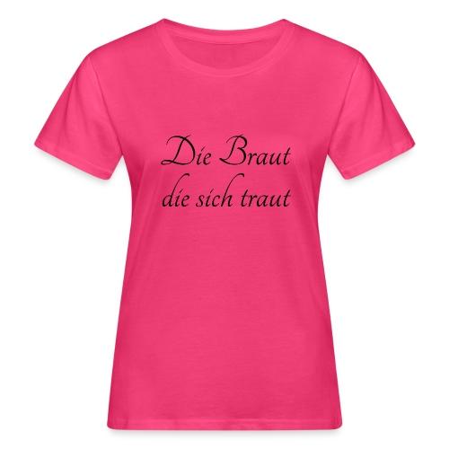 Die Braut die sich traut - Frauen Bio-T-Shirt
