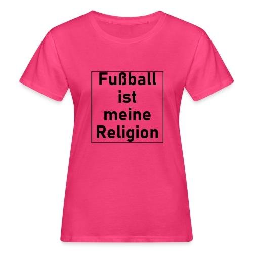 Fußball ist meine Religion V2 - Frauen Bio-T-Shirt