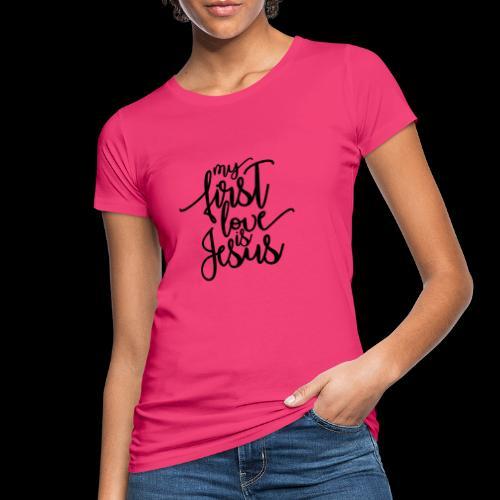 My fist love is Jesus - Frauen Bio-T-Shirt