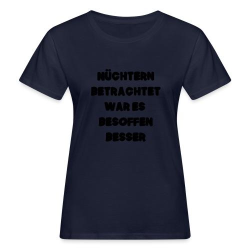 Nüchtern betrachtet Spruch ft2 - Frauen Bio-T-Shirt