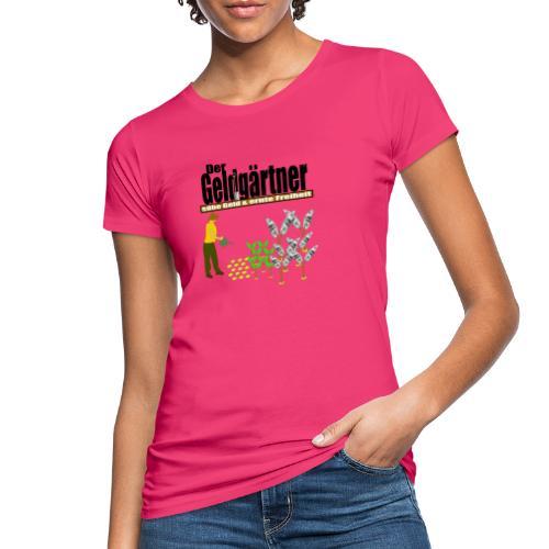 Der Geldgärtner sähe Geld und ernte Freiheit - Frauen Bio-T-Shirt