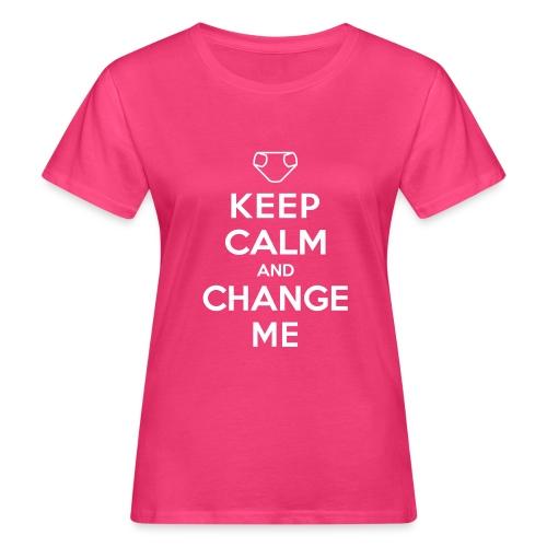 Keep Calm and Change Me - Frauen Bio-T-Shirt