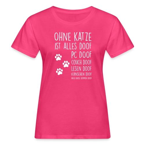 Vorschau: Ohne Katze ist alles doof - Frauen Bio-T-Shirt