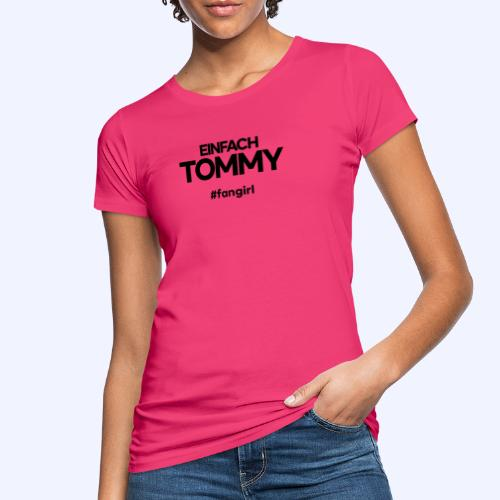 Einfach Tommy / #fangirl / Black Font - Frauen Bio-T-Shirt