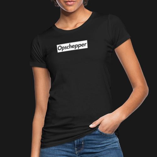 Opschepper Classic Wit - Vrouwen Bio-T-shirt