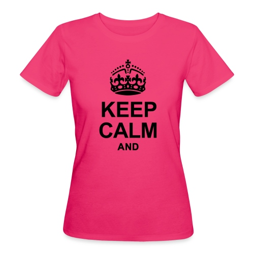 KEEP CALM - Women's Organic T-Shirt