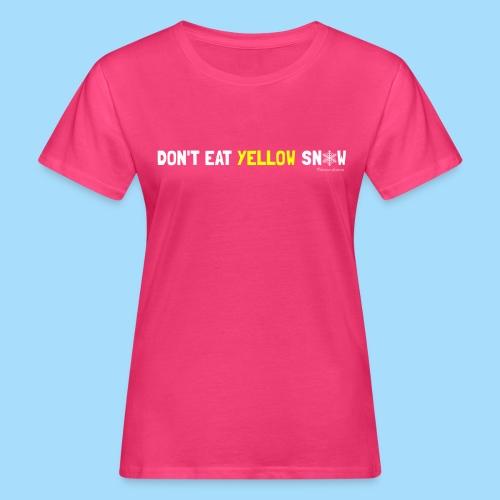 Dont eat yellow snow - Frauen Bio-T-Shirt
