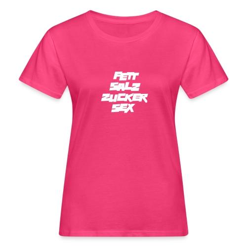 fett_salz_zucker_sex - Frauen Bio-T-Shirt
