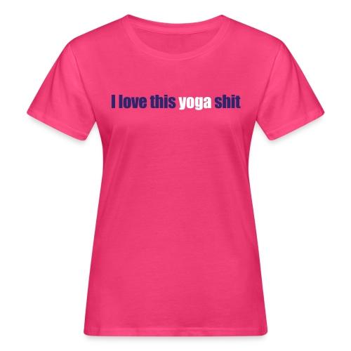 I love this shit - Women's Organic T-shirt