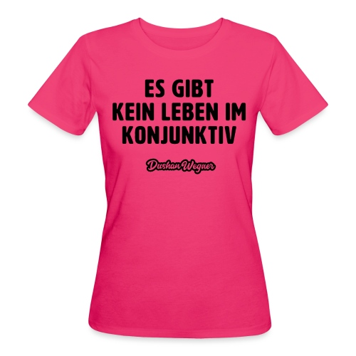 Es gibt kein Leben im Konjunktiv (dunkel) - Frauen Bio-T-Shirt