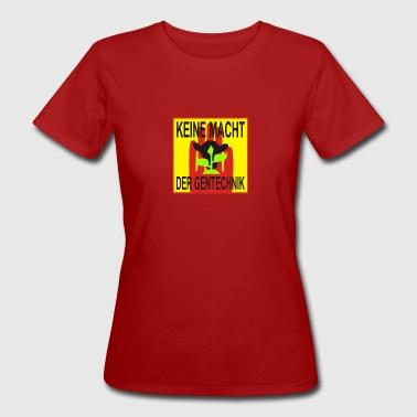 KEINE MACHT DER GENTECHNIK - Frauen Bio-T-Shirt