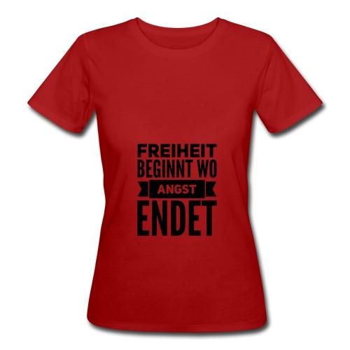 Freiheit beginnt wo Angst endet - Frauen Bio-T-Shirt