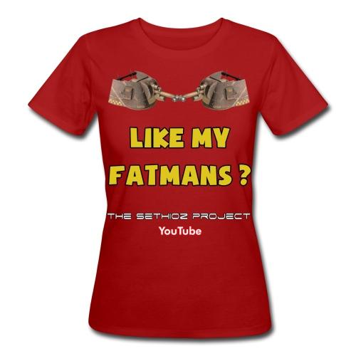 Like my Fatmans? - Women's Organic T-Shirt