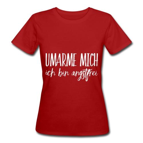 UMARME MICH ich bin angstfrei - Frauen Bio-T-Shirt