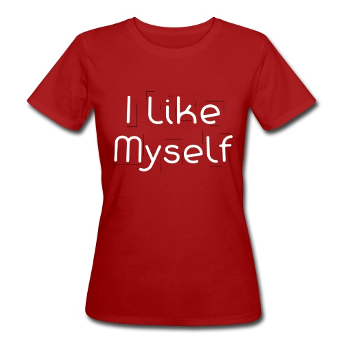 I Like Myself - T-shirt ecologica da donna