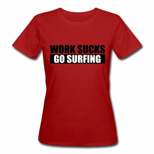 work_sucks_go_surf - T-shirt bio Femme