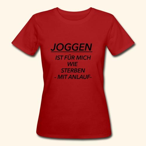 Joggen ist für mich wie Sterben mit Anlauf - Frauen Bio-T-Shirt
