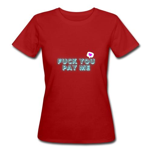 Fuck you pay me - Ekologiczna koszulka damska