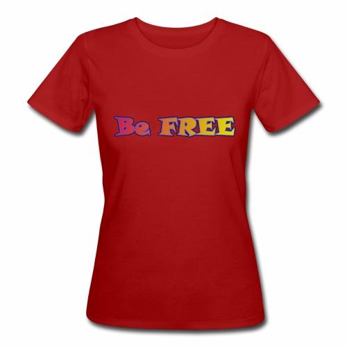 Be FREE ! Soyez Libre. - T-shirt bio Femme