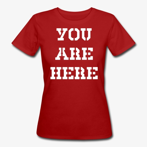 YOU ARE HERE - Frauen Bio-T-Shirt