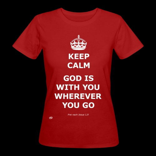 Keep Calm God is with you wherever you go - Frauen Bio-T-Shirt